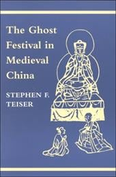 The Ghost Festival in Medieval China - Teiser, Stephen F.