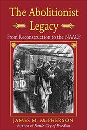 The Abolitionist Legacy: From Reconstruction to the NAACP - McPherson, James M.