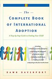 The Complete Book of International Adoption: A Step by Step Guide to Finding Your Child - Davenport, Dawn
