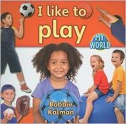 I like to play - Bobbie Kalman