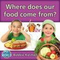 Where Does Our Food Come From? - Bobbie Kalman