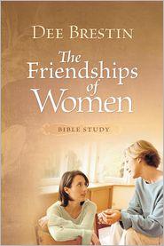 Friendships of Women Bible Study - Dee Brestin