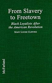 From Slavery to Freetown: Black Loyalists After the American Revolution - Clifford, Mary Louise