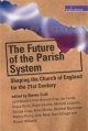 Future of the Parish System - Graham Cray; Ian Cundy;  etc.; Steven J. L. Croft