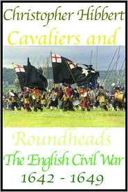Cavaliers and Roundheads: The English at War, 1642 - 1649 - Christopher Hibbert