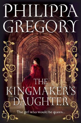 The Cousins' War: The Kingmaker's Daughter - Gregory, Philippa