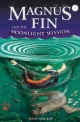 Magnus Fin and the Moonlight Mission - Janis Mackay