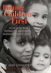 Putting Children First: How Low-Wage Working Mothers Manage Child Care - Chaudry, Ajay / Bane, Mary Jo