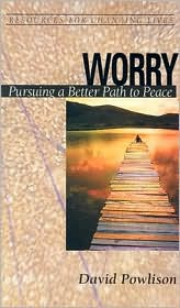 Worry: Pursuing a Better Path to Peace - David Powlison