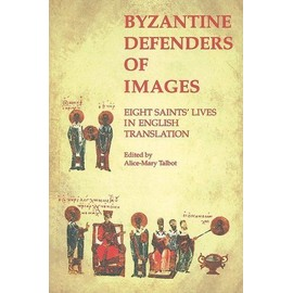Byzantine Defenders of Images - Alice-Mary Talbot