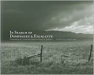 In Search of Dominguez and Escalante: Photographing the 1776 Southwest Expedition - Greg MacGregor