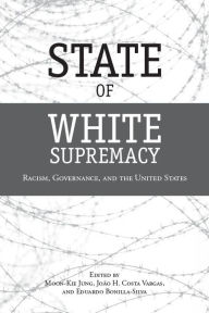 State of White Supremacy: Racism, Governance, and the United States - Moon-Kie Jung