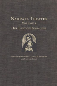 Nuhuatl Theater: Our Lady of Guadalupe - Barry D. Sell