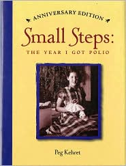 Small Steps: The Year I Got Polio (Anniversary Edition) - Peg Kehret