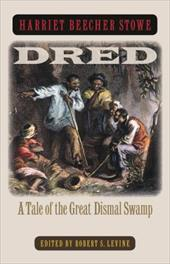 Dred: A Tale of the Great Dismal Swamp - Stowe, Harriet Beecher / Levine, Robert S.