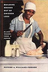 Building Houses Out of Chicken Legs: Black Women, Food, and Power - Williams-Forson, Psyche A.