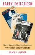 Early Detection: Women, Cancer, & Awareness Campaigns in the Twentieth-Century United States