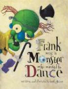 Frank Was a Monster Who Wanted to Dance