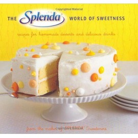 The Splenda World Of Sweetness: Recipes For Homemade Desserts And Delicious Drinks - Alison Miksch