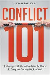 Conflict 101: A Manager's Guide to Resolving Problems So Everyone Can Get Back to Work - Shearouse, Susan H.
