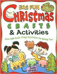 Big Fun Christmas Crafts and Activities: Over 200 Quick and Easy Activities for Holiday Fun!