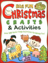 Big Fun Christmas Crafts and Activities: Over 200 Quick and Easy Activities for Holiday Fun! - Judy Press