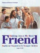 Making Jesus My Best Friend: Baptism Preparation for Younger Children (Ages 8-10)