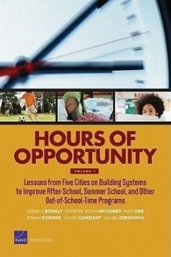 Hours of Opportunity, Volume 1: Lessons from Five Cities on Building Systems to Improve After-School, Summer School, and Other Out-Of-School-Time Prog - Bodilly, Susan J. McCombs, Jennifer Sloan Orr, Nate