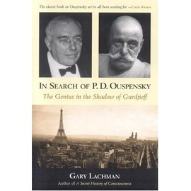 In Search Of P. D. Ouspensky: The Genius In The Shadow Of Gurdjieff - Gary Lachman