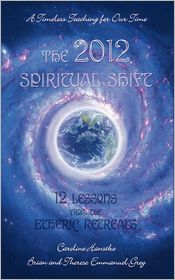 The 2012 Spiritual Shift - Caroline Hanstke, Brian Emmanuel Grey, Therese Emmanuel Grey