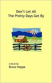 Don'T Let All The Pretty Days Get By - Bruce Hoppe