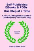 Self-Publishing eBooks and Pods: One Step at a Time - Second Edition
