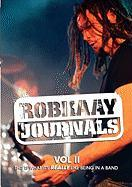 Robkaay Journals; (Vol II This Is What Its Really Like Being in a Band