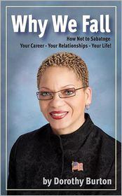 Why we Fall: How Not to Sabotage Your Career - Your Relationships - Your Life - Dorothy Burton