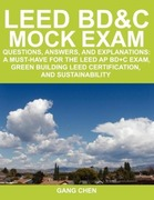Chen, Gang: Leed Bd&c Mock Exam: Questions, Answers, and Explanations: A Must-Have for the Leed AP Bd+c Exam, Green Building Leed Certification, and Su