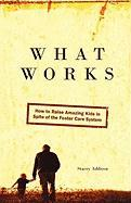 What Works: How to Raise Amazing Kids in Spite of the Foster Care System