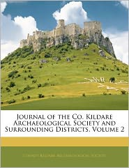 Journal Of The Co. Kildare Archaeological Society And Surrounding Districts, Volume 2 - County Kildare Archaeological Society