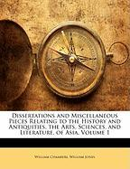 Dissertations and Miscellaneous Pieces Relating to the History and Antiquities, the Arts, Sciences, and Literature, of Asia, Volume 1