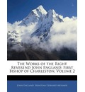 The Works of the Right Reverend John England - John England B.a