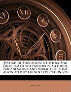 Systems of Education: A History and Criticism of the Principles, Methods, Organization: And Moral Discipline Advocated by Eminent Educationi