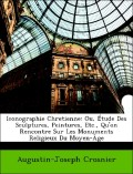 Crosnier, Augustin-Joseph: Iconographie Chretienne: Ou, Étude Des Sculptures, Peintures, Etc., Qu´on Rencontre Sur Les Monuments Religieux Du Moyen-Âge