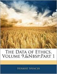 The Data Of Ethics, Volume 9, Part 1 - Herbert Spencer