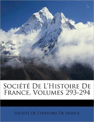 Soci t De L'histoire De France, Volumes 293-294 - Created by Soci t Soci t De L'histoire De France