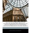 The Lives of Celebrated Architects, Ancient and Modern - Francesco Milizia