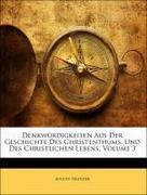 Neander, August: Denkwürdigkeiten Aus Der Geschichte Des Christenthums, Und Des Christlichen Lebens, Volume 3