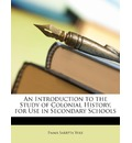An Introduction to the Study of Colonial History, for Use in Secondary Schools - Emma Sarepta Yule