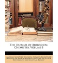 The Journal of Biological Chemistry, Volume 8 - Institute For Medical Resear Rockefeller Institute for Medical Resear