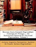 Institut De France. Section D´agriculture;Parmentier, Antoine Augustin: Nouveau Cours Complet D´agriculture Théorique Et Pratique ... Ou Dictionnaire Raisonné Et Universel D´agriculture, Volume 1