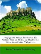 Barthélemy, Jean-Jacques: Voyage Du Jeune Anacharsis En Grèce: Vers Le Milieu Du Quatrième Siècle Avant L´ère Vulgaire ...