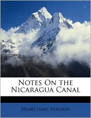 Notes On The Nicaragua Canal - Henry Isaac Sheldon